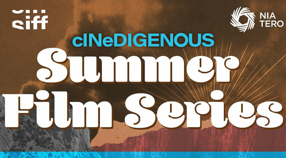 Siff and Nia Tero Present Cinedigenous Summer Film Series